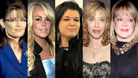 Sarah Palin, Dina Lohan, Amber Portwood, Courtney Love, Candy Spelling