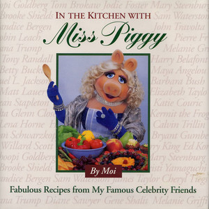 In the Kitchen With Miss Piggy: Fabulous Recipes from My Famous Celebrity Friends