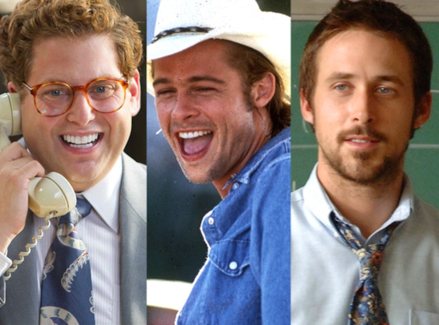 Jonah Hill, Wolf of Wallstreet. Brad Pitt, Thelma and Louise, Ryan Gosling, Half Nelson