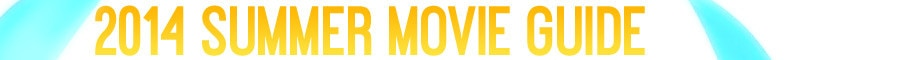 2014 Summer Movie Guide Header