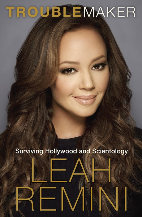 Troublemaker: Surviving Hollywood and Scientology, Leah Remini
