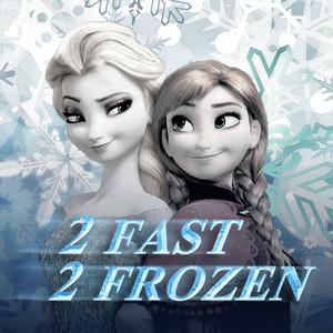 2 Fast 2 Frozen