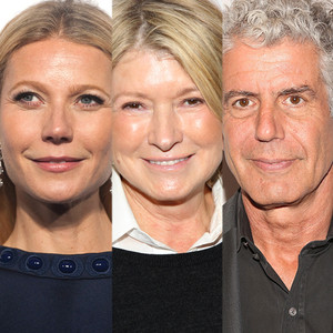 Anthony Bourdain, Martha Stewart, Gwyneth Paltrow
