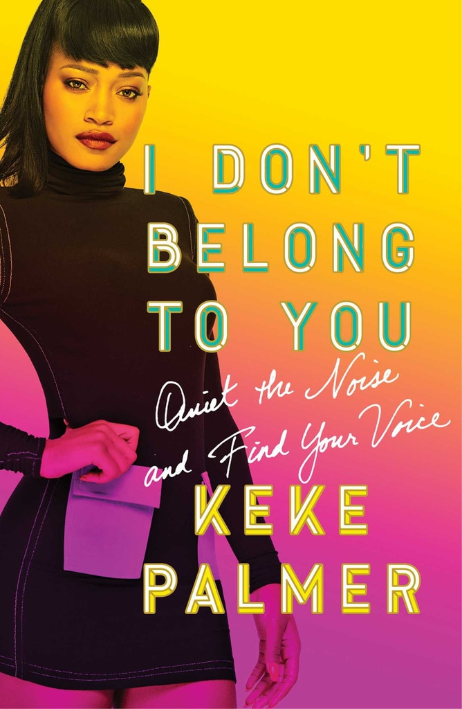 Keke Palmer, I Don't Belong to You: Quiet the Noise and Find Your Voice Book