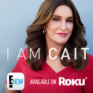 I Am Cait, E! Now Roku