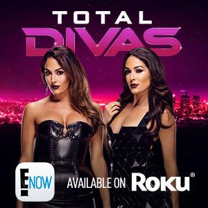 Total Divas, E! Now Roku