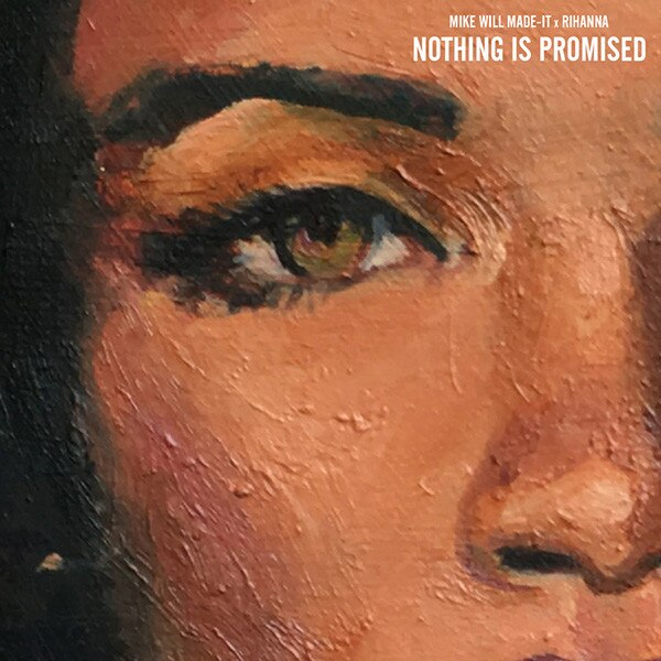 Mike WiLL Made-It, Rihanna, Nothing Is Promised