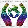 Jennifer Lopez, Lin-Manuel Miranda, Love Makes the World Go Round