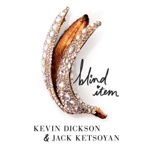 Blind Item, Kevin Dickson, Jack Ketsoyan
