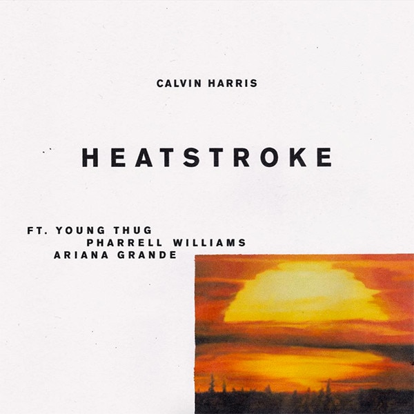 Calvin Harris, Ariana Grande, Pharrell Williams, Young Thug, Heatstroke