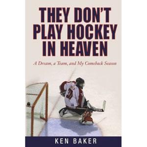 Ken Baker, They Don't Play Hockey in Heaven