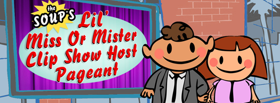 The Soup's Lil' Miss or Mister Clip Show Host Pageant Header 550