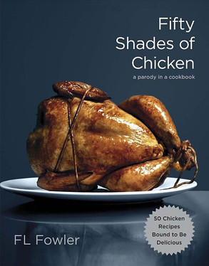 Fifty Shades of Chicken Cookbook