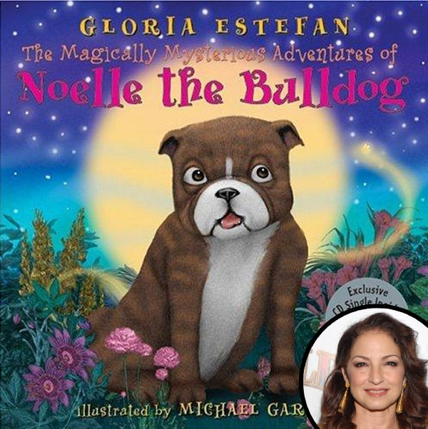 "Gloria Estefan -  In between singing and dancing the ""Conga,"" the Grammy winner made time to write a young children's book about a  bulldog named Noelle. After being adopted, the precious pooch worries if she will fit in."