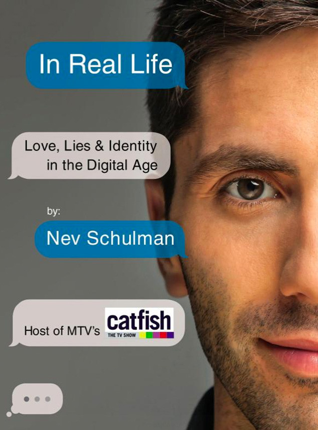 Nev Schulman, In Real Life: Love, Lies & Identity in the Digital Age