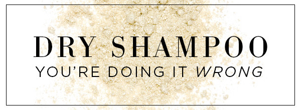ESC, Dry Shampoo You're Doing it Wrong