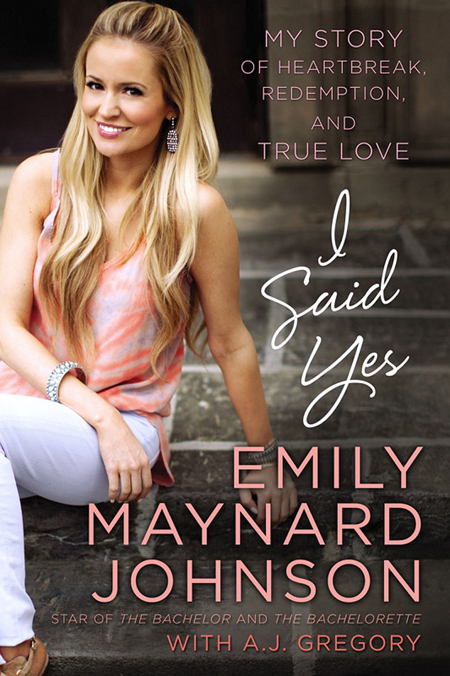 I Said Yes: My Story of Heartbreak, Redemption, and True Love Book, Emily Maynard Johnson