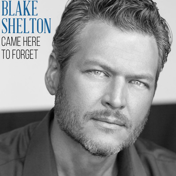 Blake Shelton, Came Here to Forget