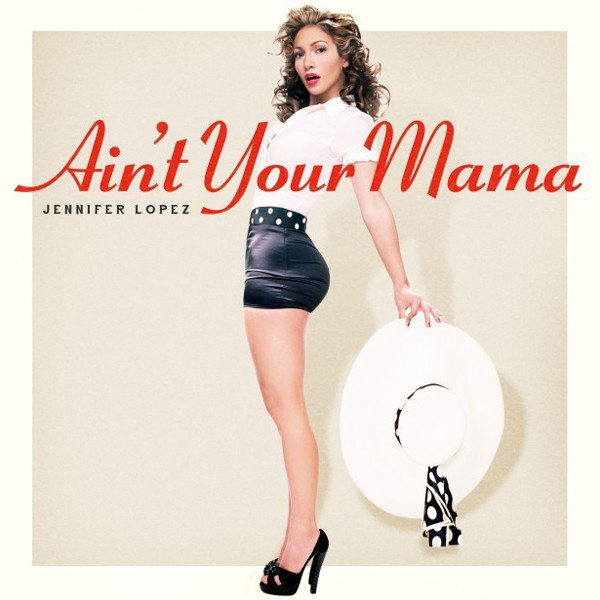 Ain't Your Mama, Jennife rLopez