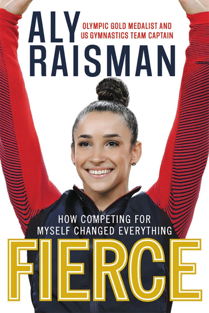 Fierce: How Competing for Myself Changed Everything, Book, Aly Raisman