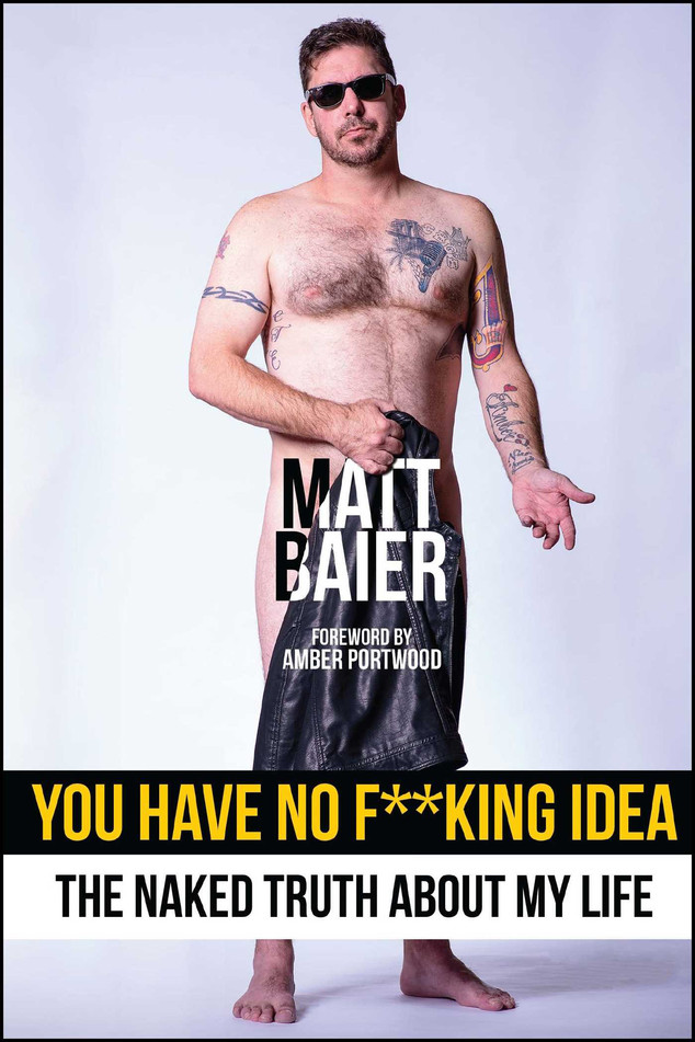 You Have No F**king Idea: The Naked Truth About My Life, Matt Baier Book