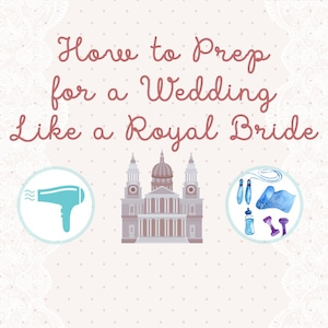 How to Prep for a Wedding Like a Royal Bride