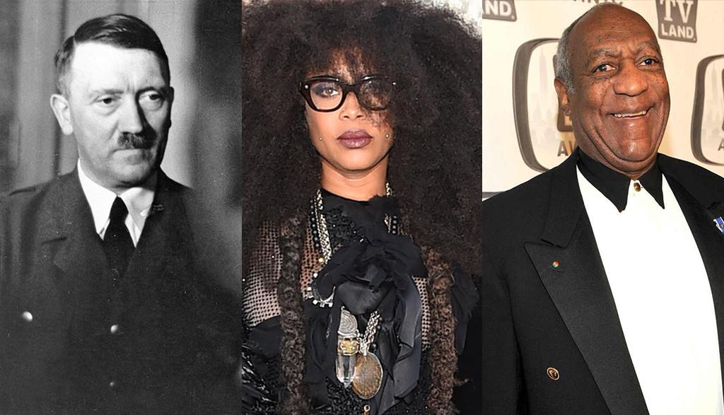 Adolf Hitler, Erykah Badu, Bill Cosby