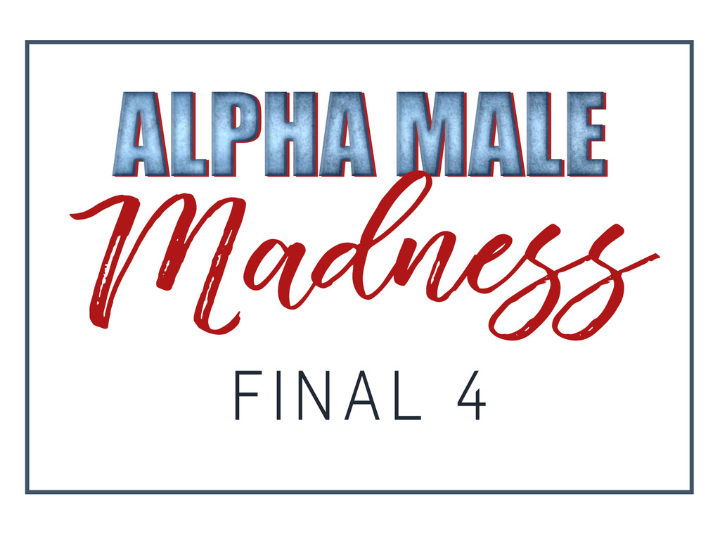 Alpha Male Madness, Final 4