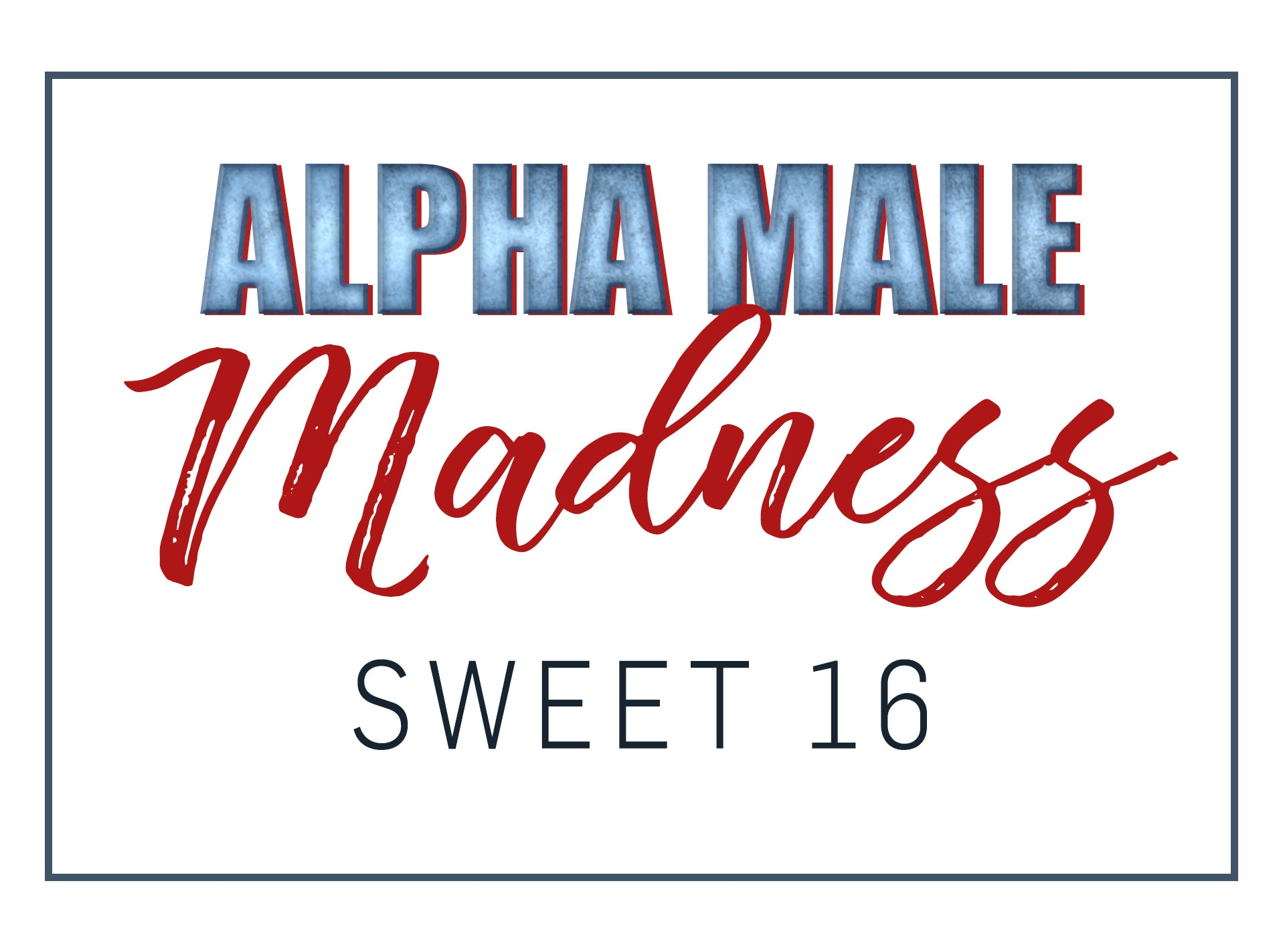 Alpha Male Madness, Sweet 16