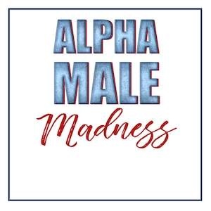 Alpha Male Madness