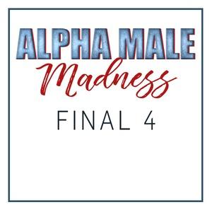 Alpha Male Madness, Final 4