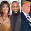 Melania Trump, Lebron James, Donald Trump