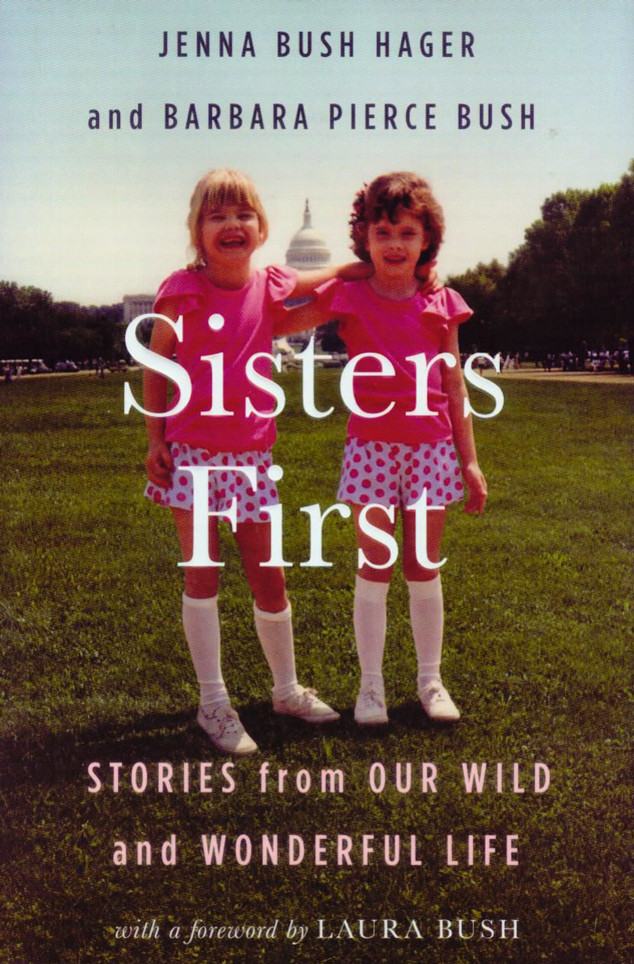 Jenna Bush, Barbara Bush, Sisters First: Stories From Our Wild and Wonderful Life