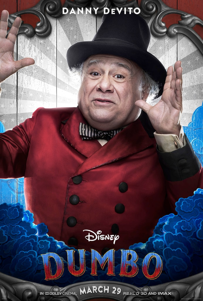 Danny DeVito -  DeVito plays Max Medici, the owner of a struggling circus who hopes Dumbo will bring in the crowds.