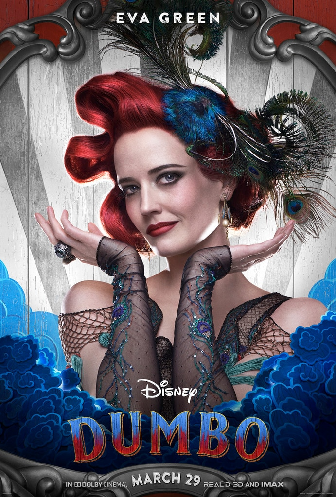Eva Green -  Green plays Colette Marchant in the film, an accomplished aerialist who's cast to fly alongside Dumbo in a state-of-the-art amusement park called Dreamland.