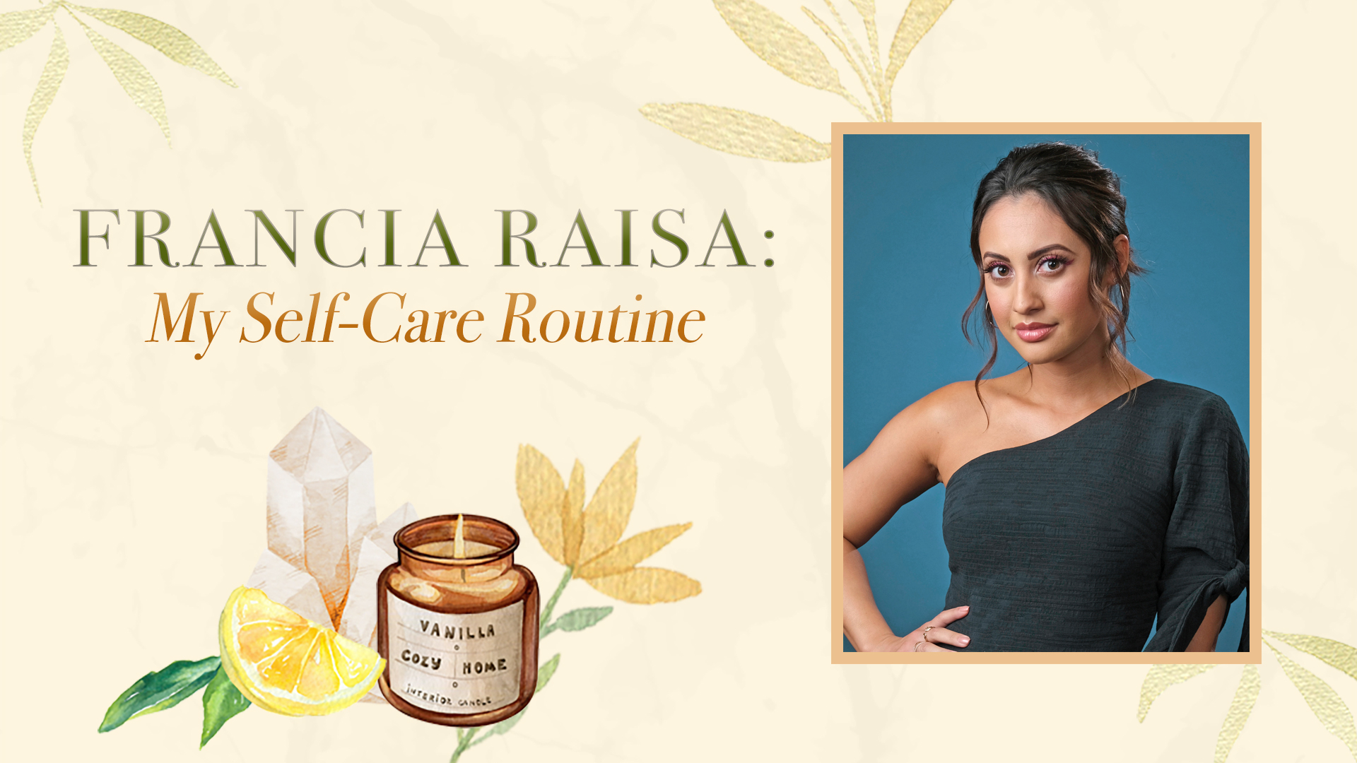 Francia Raisa: My Self-Care Routine, Wellness Wednesdays