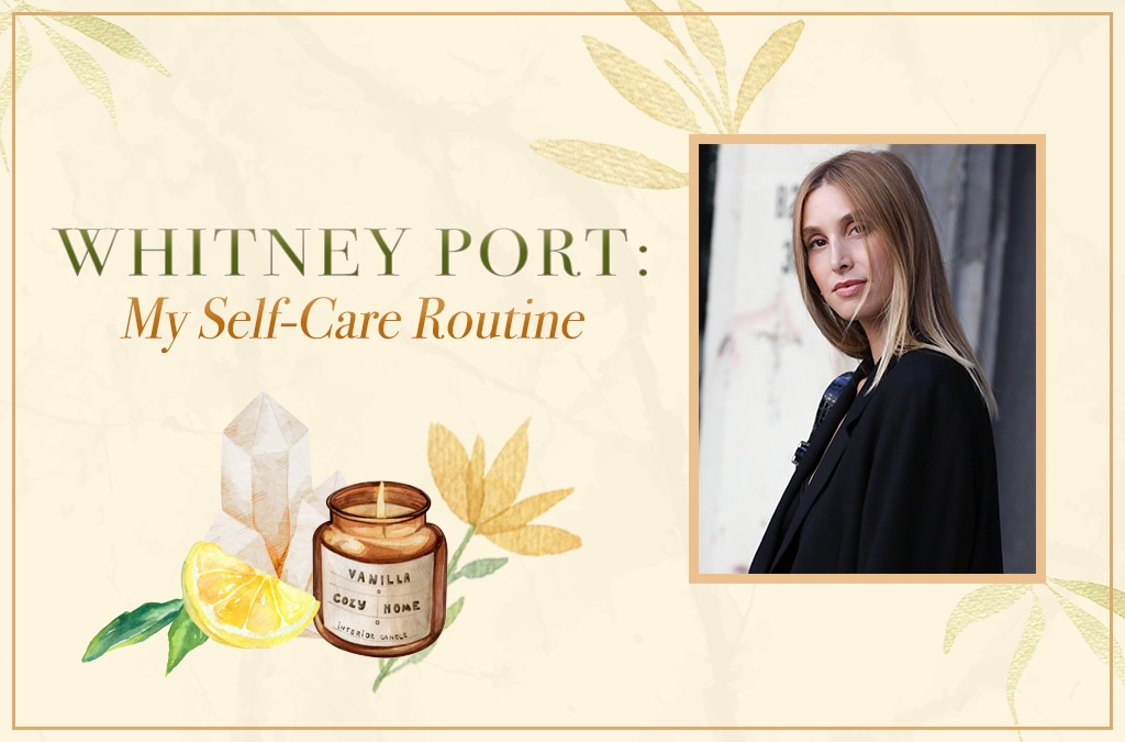 Whitney Port: My Self-Care Routine, Wellness Wednesdays